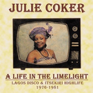 Coker, Julie - A Life In The Limelight: Lagos Disco & Itsekiri Highlife, 1976-1981 LP