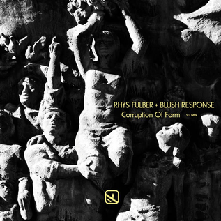 """Sonic Groove Fulber, Rhys/Blush Response - Corruption Of Form 12"""""""