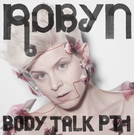 Robyn - Body Talk Pt. 1 LP