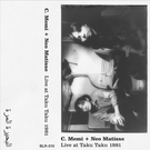 Bitter Lake Recordings C. Memi + Neo Matisse - Live At Taku Taku 1981 CS