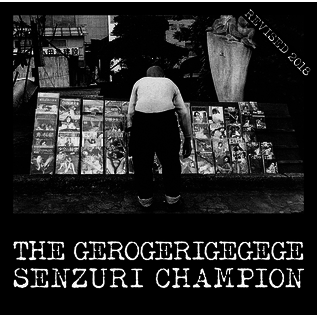 Gerogerigegege, The ‎- Senzuri Champion Revised CD