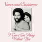 Vance And Suzzanne - I Can't Get Along Without You 12""