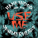Toxic State Hank Wood And The Hammerheads - Use Me 7""