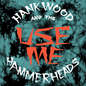 """Toxic State Hank Wood And The Hammerheads - Use Me 7"""""""