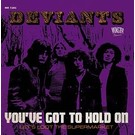 Munster Records Deviants, The - You've Got To Hold On 7""