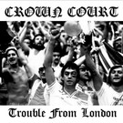 Rebellion Records Crown Court - Trouble From London CD