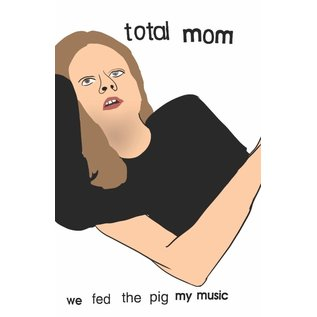 Total Mom - We Fed The Pig My Music CS