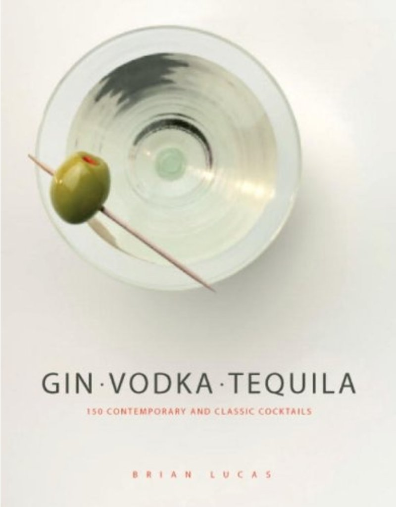 Books Gin. Vodka. Tequila: 150 Conteporary and Classic Cocktails by Brian Lucas