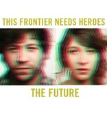 This Frontier Needs Heroes - The Future LP