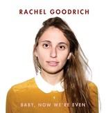 """Rachel Goodrich - Baby, Now We're Even EP 10"""""""