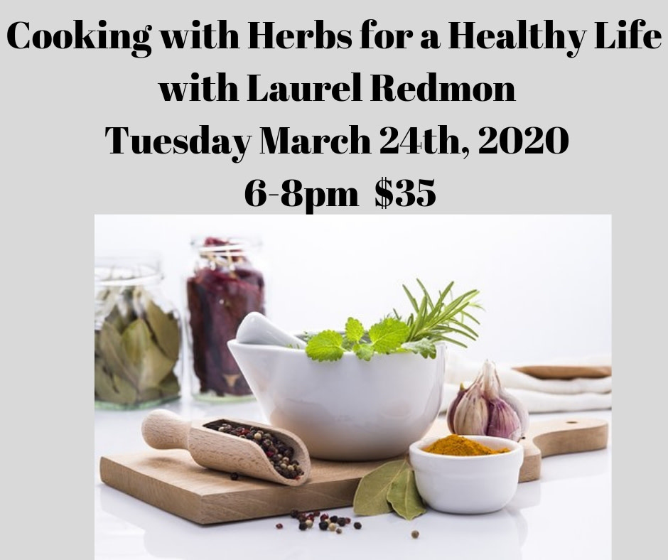 Cooking with Herbs for a Healthy Life with Laurel Redmon 3/24/20