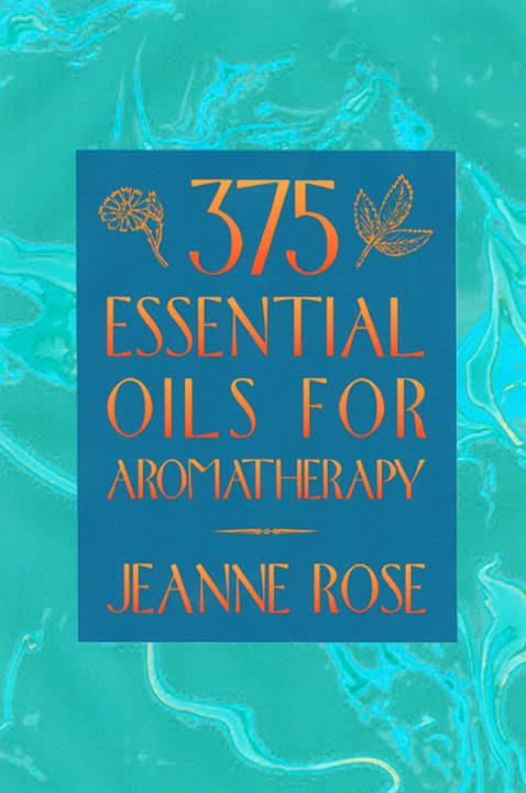 375 Essential OIls and Hydrosols by Jeanne Rose