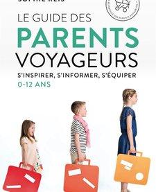 Livre «Le Guide Des Parents Voyageurs » de Sophie Reis. Les éditions Trécarré, 360 pages, Adulte
