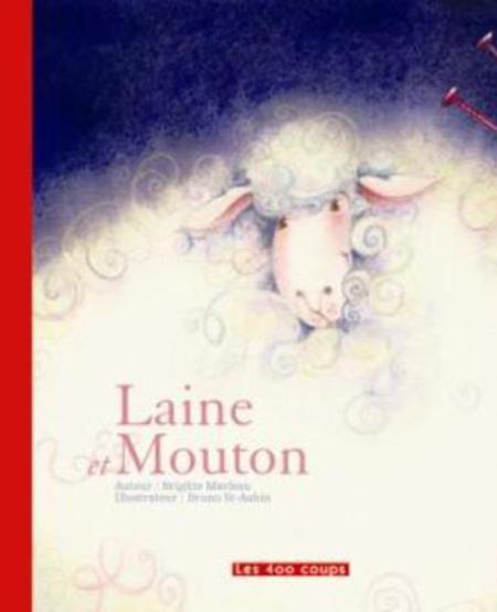 Livre «Laine et mouton » de Brigitte Marleau et Bruno St Aubin. Éditions Les 400 Coups, 3+