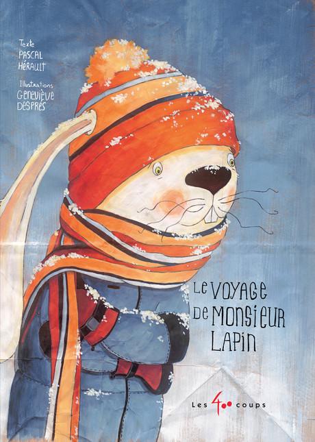 Les 400 coups Livre «Le voyage de monsieur lapin» de Pascal Hérault et Geneviève Després. Éditions Les 400 Coups, 32 pages, 7+