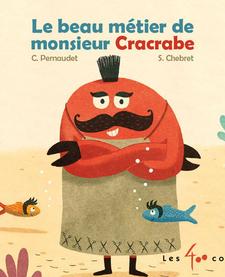 Livre «Le beau métier de monsieur Cracrabe » de Christophe Pernaudet et Sébastien Chebret. Éditions Les 400 Coups, 18 pages, 6m+