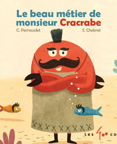 Livre «Le beau métier de monsieur Cracrabe » de Christophe Pernaudet et Sébastien Chebret. Éditions Les 400 Coups, 6m+