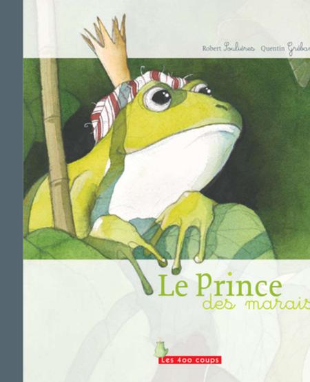 Livre «Le Prince des marais » de Robert Soulières et Quentin Gréban. Éditions Les 400 Coups, 32 pages, 3+