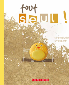 Livre «Tout seul ! » de Géraldine Collet et Coralie Saudo. Éditions les 400 Coups, 3+