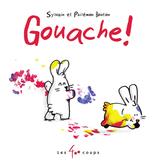Les 400 coups Livre «Gouache !» de Sylvain Bouton et Philémon Bouton. Éditions Les 400 Coups, 26 pages, 6m+