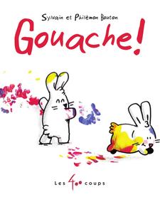 Livre «Gouache !» de Sylvain Bouton et Philémon Bouton. Éditions Les 400 Coups, 26 pages, 6m+
