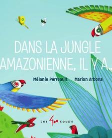 Livre Dans La Jungle Amazonienne, Il Y A… Éditions Les 400 Coups, 24 pages, 1+