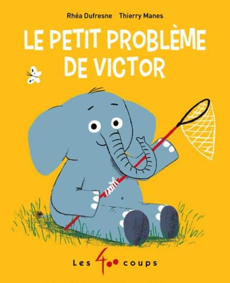 Livre «Le Petit Problème de Victor » de Rhéa Dufresne et Thierry Manes. Éditions Les 400 Coups, 26 pages, 3A+