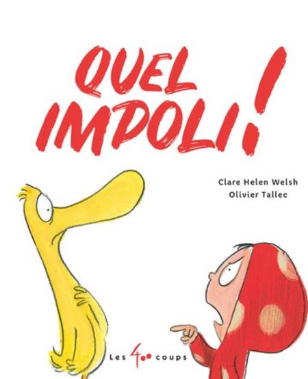 Livre «Quel Impoli ! » de Clare Helen Welsh et Olivier Tallec. Les éditions Les 400 coups, 32 pages, 5ans+