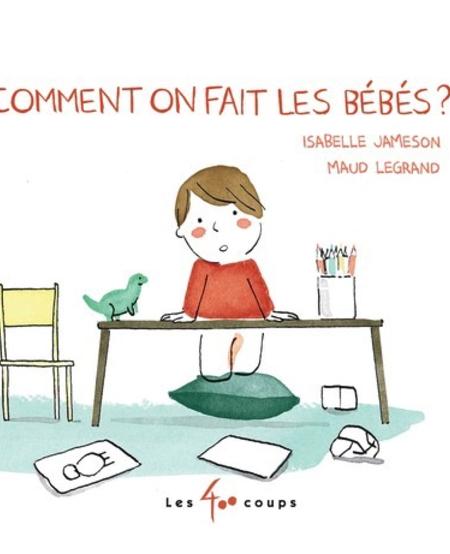 Livre «Comment on fait les bébés ?» de Isabelle Jameson et Maud Legrand. Éditions Les 400 Coups, 32 pages, 3A+