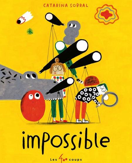 Livre «Impossible » de Catarina Sobral. Les éditions Les 400 coups, 36 pages, 7ans+