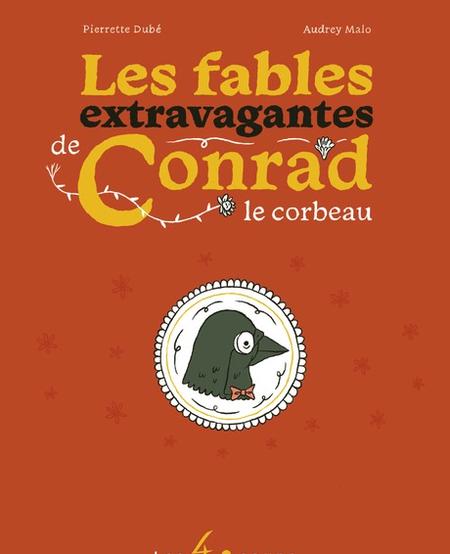 Livre «Les Fables extravagantes de Conrad» de Pierrette Dubé et Audrey Malo, Éditions Les 400 Coups<br /> 7 ans+ 80 pages