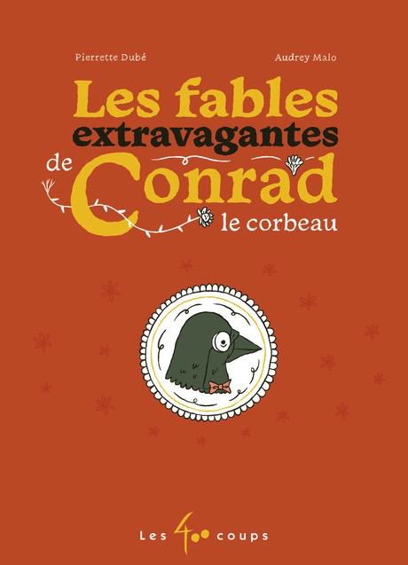 Les 400 coups Livre «Les Fables extravagantes de Conrad» de Pierrette Dubé et Audrey Malo, Éditions Les 400 Coups<br /> 7 ans+ 80 pages