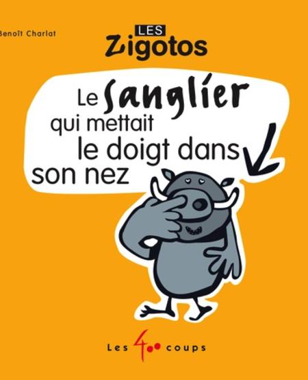 Livre «Le Sanglier qui mettait le Doigt sans son Nez » de Benoît Charlat. Éditions Les 400 Coups, 16 pages, 1ans+