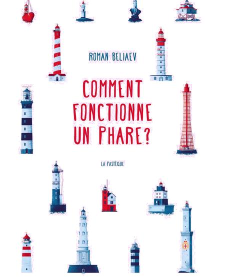 Livre «Comment Fonctionne Un Phare » de Roman Beliaev. Les éditions La Pastèque, 42 pages, 8ans+