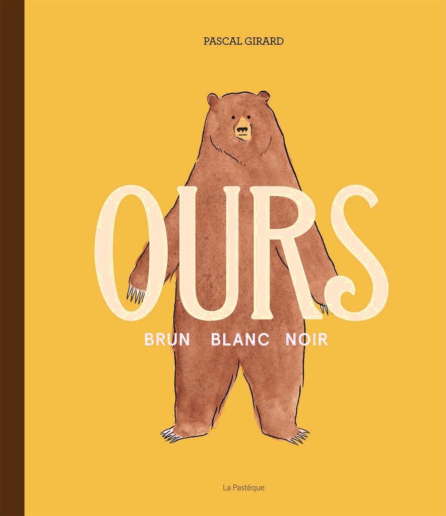 Les éditions de la Pastèque Livre «Ours Brun, Blanc, Noir » de Pascal Girard. Les éditions La Pastèque, 88 pages, 7+