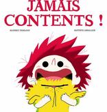 Les éditions de la Pastèque Livre «Jamais Contents ! » de Mathieu Pierloot et Baptiste Amsallem. Les éditions la Pastèque, 32 pages, 4ans+