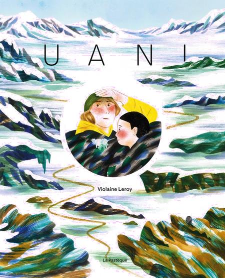 Livre «Uani» de Violaine Leroy, Éditions La Pastèque, 56pages, 8+