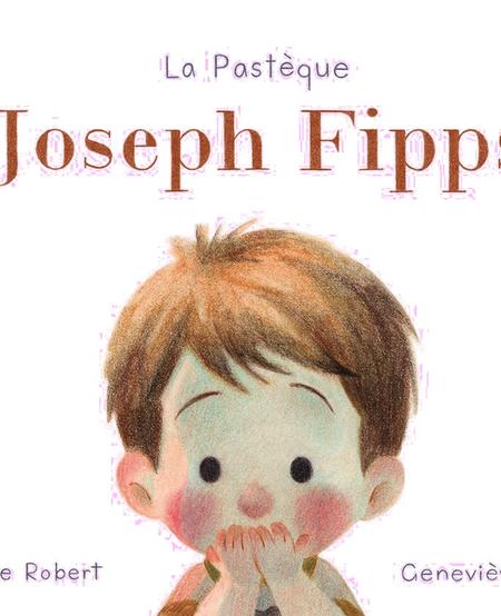 Livre «Joseph Fipps » de Élise Gravel. Les éditions la Pastèque, 40 pages, 4ans+