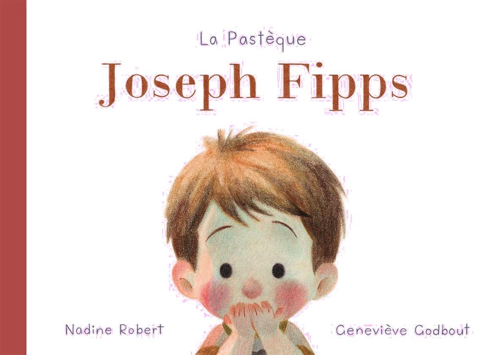 Les éditions de la Pastèque Livre «Joseph Fipps » de Élise Gravel. Les éditions la Pastèque, 40 pages, 4ans+