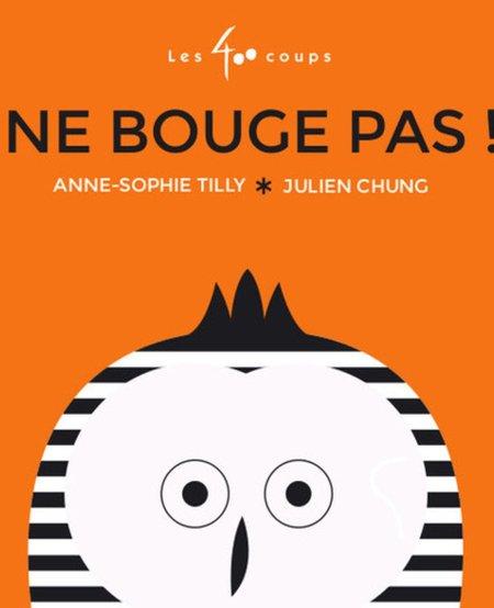 Livre «Ne bouge pas!» d'Anne-Sophie Tilly et Julien Chung. Éditions Les 400 Coups, 0-3ans