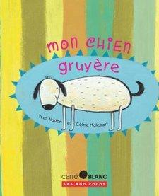Livre «Mon Chien Gruyère» de Yves Nadon et Céline Malépart. Éditions Les 400 Coups, 32 pages, 7ans+