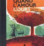 Les 400 coups Livre «Quand l'amour court» de Thierry Lenain Barroux. Éditions Les 400 Coups, 32 pages, 7ans+
