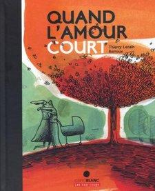 Livre «Quand l'amour court» de Thierry Lenain Barroux. Éditions Les 400 Coups, 32 pages, 7ans+
