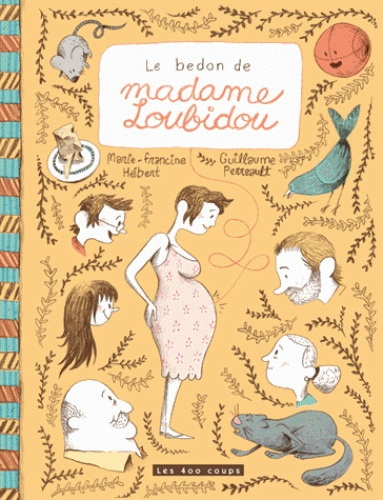 Les 400 coups Livre «Le bedon de Madame Loubidou » de Marie-Francine Hébert et Guillaume Perreault. Éditions Les 400 Coups, 32 pages, 5ans+