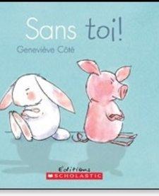Livre «Sans toi» de Geneviève Côté. Éditions Scholastic, 32 pages, 3-7 ans