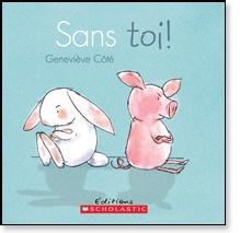Scholastic Livre «Sans toi» de Geneviève Côté. Éditions Scholastic, 32 pages, 3-7 ans