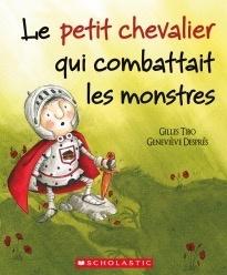 Scholastic Livre «Le petit chevalier qui combattait les monstres » de Gilles Tibo et Geneviève Després. Éditions Scholastic, 32 pages, 3-8 ans