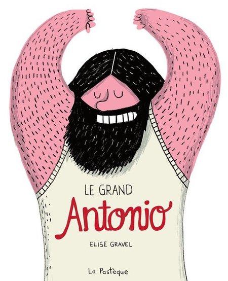Livre «Le grand Antonio » de Élise Gravel. Les éditions la Pastèque, 56 pages, 4ans+