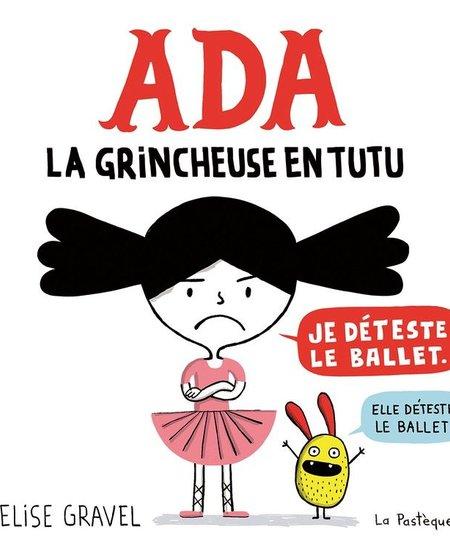 Livre «Ada - La grincheuse en tutu»Élise Gravel à La Pastèque36 pages
