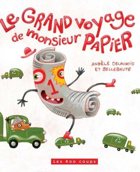 Livre «Le grand voyage de monsieur papier» d'Angèle Delaunois et Bellebrute.Éditions Les 400 Coups, 3ans+